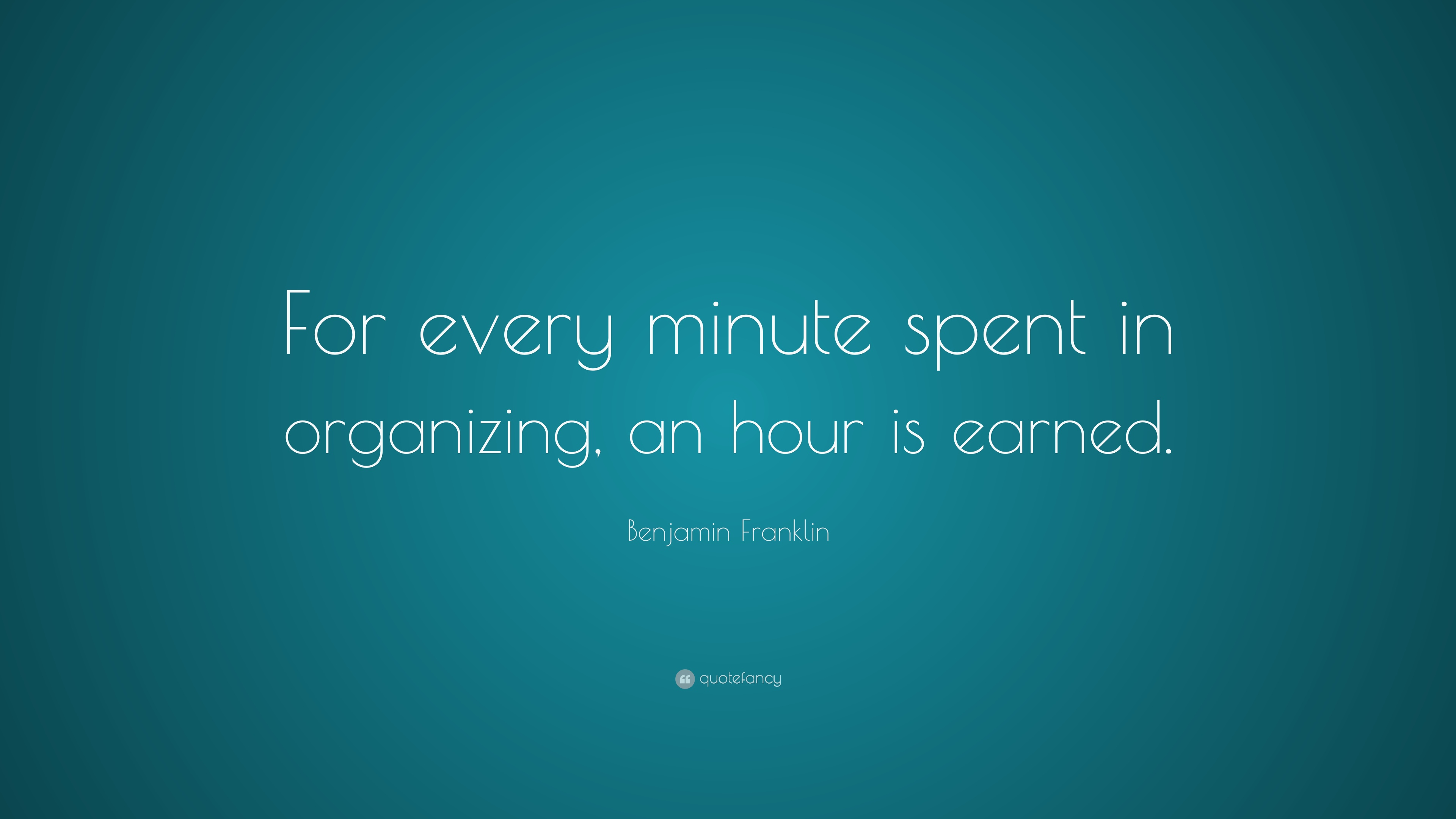 3803-Benjamin-Franklin-Quote-For-every-minute-spent-in-organizing-an 2